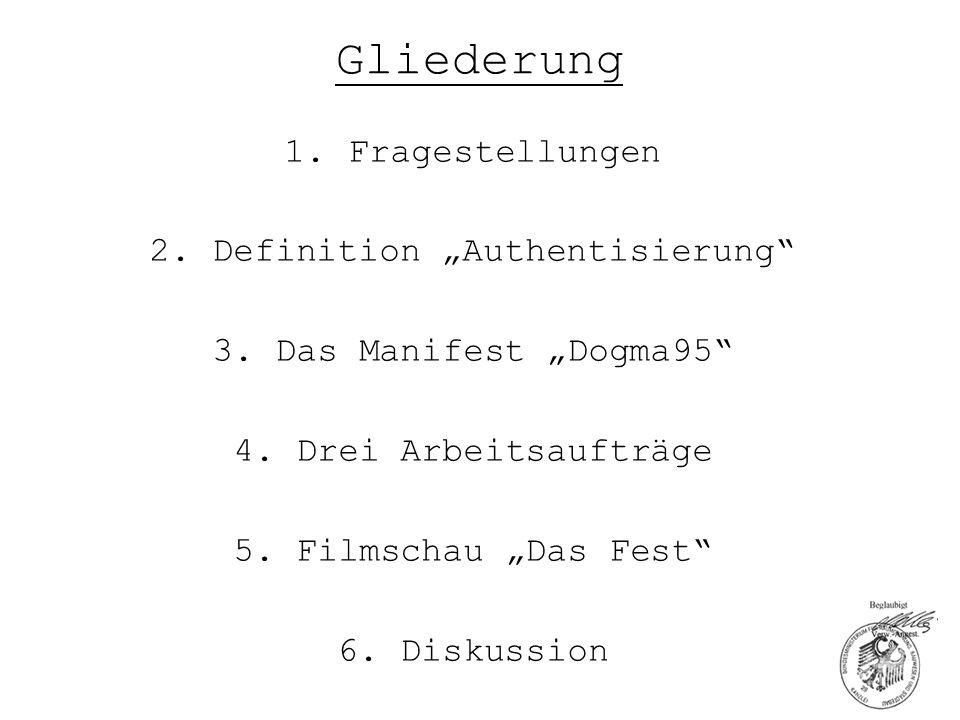 """Gliederung 1.Fragestellungen 2. Definition """"Authentisierung"""" 3. Das Manifest """"Dogma95"""" 4. Drei Arbeitsaufträge 5. Filmschau """"Das Fest"""" 6. Diskussion"""