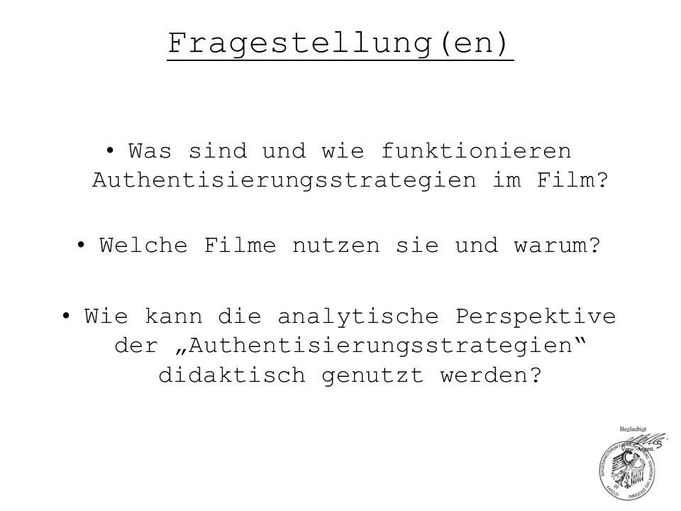 Fragestellung(en) Was sind und wie funktionieren Authentisierungsstrategien im Film? Welche Filme nutzen sie und warum? Wie kann die analytische Persp