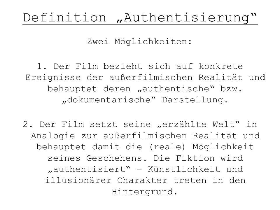"""Definition """"Authentisierung"""" Zwei Möglichkeiten: 1. Der Film bezieht sich auf konkrete Ereignisse der außerfilmischen Realität und behauptet deren """"au"""