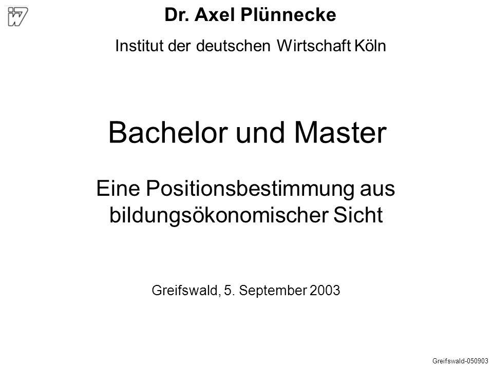 Bachelor und Master Eine Positionsbestimmung aus bildungsökonomischer Sicht Greifswald, 5. September 2003 Greifswald-050903 Dr. Axel Plünnecke Institu