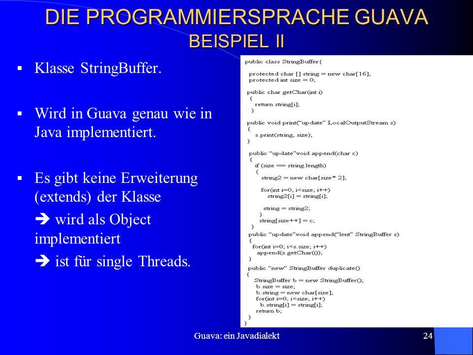 Guava: ein Javadialekt24 DIE PROGRAMMIERSPRACHE GUAVA BEISPIEL II  Klasse StringBuffer.