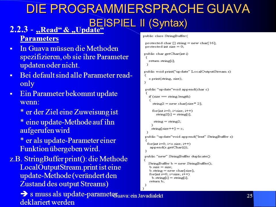 """Guava: ein Javadialekt25 DIE PROGRAMMIERSPRACHE GUAVA BEISPIEL II (Syntax) 2.2.3 - """" Read & """"Update Parameters  In Guava müssen die Methoden spezifizieren, ob sie ihre Parameter updaten oder nicht."""