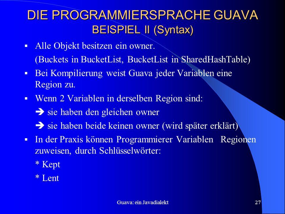 Guava: ein Javadialekt27 DIE PROGRAMMIERSPRACHE GUAVA BEISPIEL II (Syntax)  Alle Objekt besitzen ein owner.