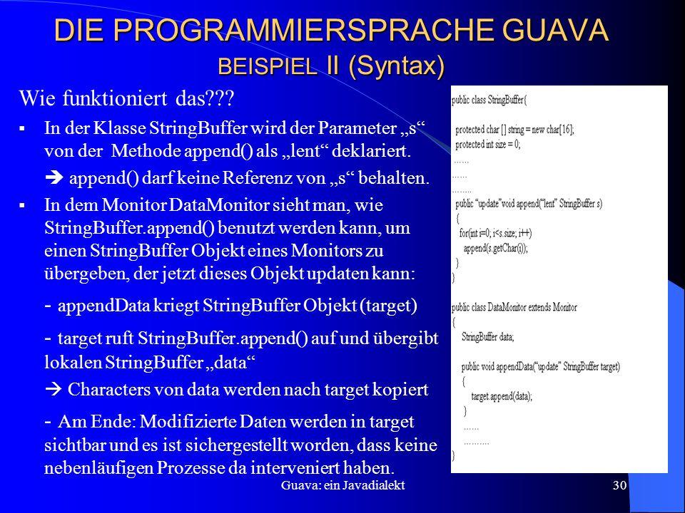 Guava: ein Javadialekt30 DIE PROGRAMMIERSPRACHE GUAVA BEISPIEL II (Syntax) Wie funktioniert das??.