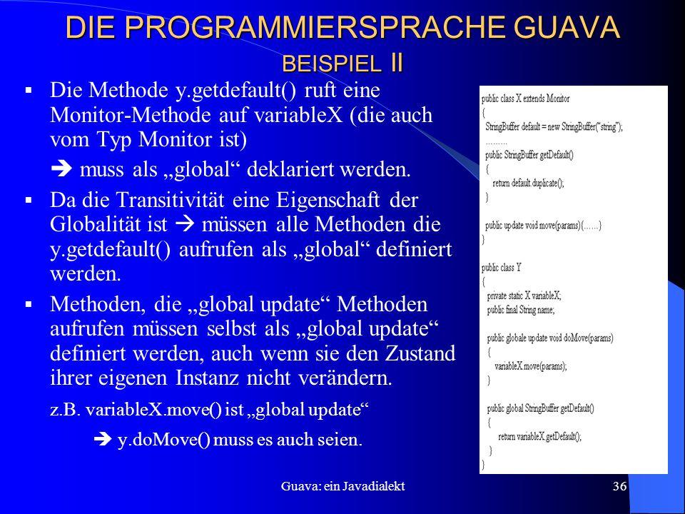 """Guava: ein Javadialekt36 DIE PROGRAMMIERSPRACHE GUAVA BEISPIEL II  Die Methode y.getdefault() ruft eine Monitor-Methode auf variableX (die auch vom Typ Monitor ist)  muss als """"global deklariert werden."""