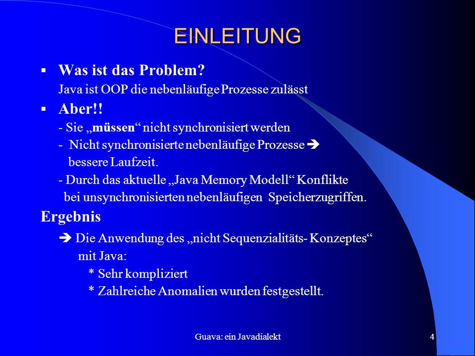 Guava: ein Javadialekt4 EINLEITUNG  Was ist das Problem.