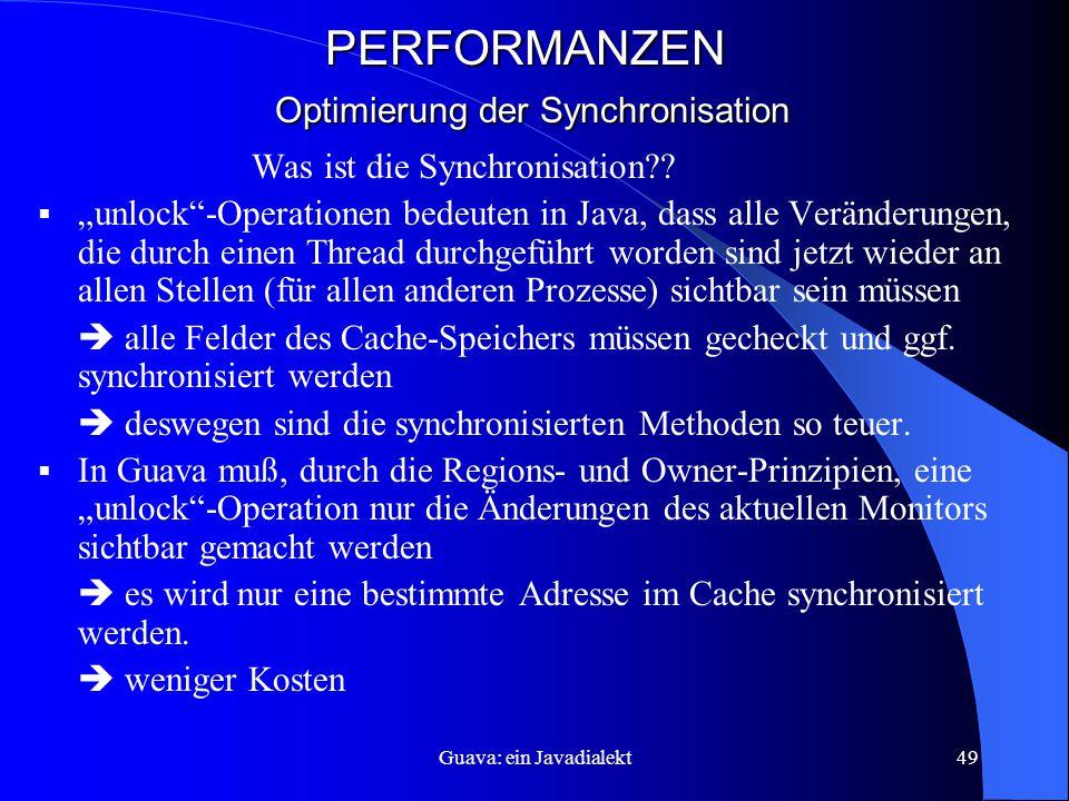 Guava: ein Javadialekt49 PERFORMANZEN Optimierung der Synchronisation Was ist die Synchronisation?.