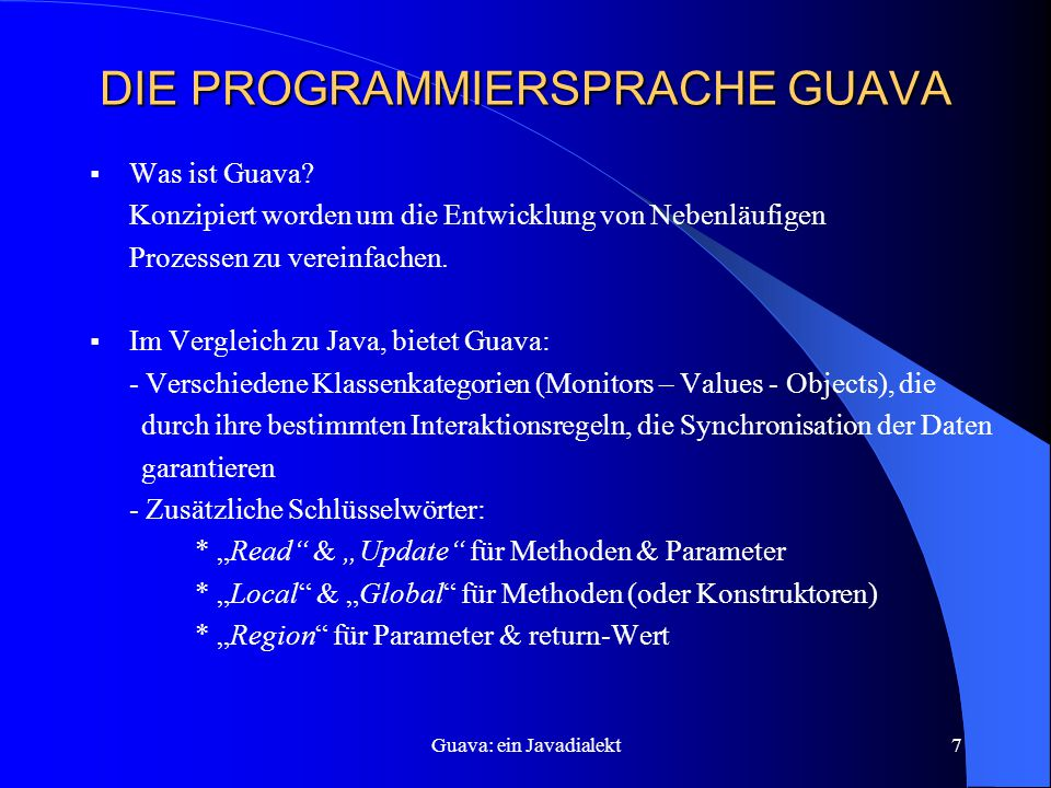 Guava: ein Javadialekt7 DIE PROGRAMMIERSPRACHE GUAVA  Was ist Guava.