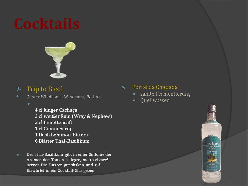 Cocktails  Trip to Basil  Günter Windhorst (Windhorst, Berlin) 4 cl junger Cachaça 3 cl weißer Rum (Wray & Nephew) 2 cl Limettensaft 1 cl Gommesirup
