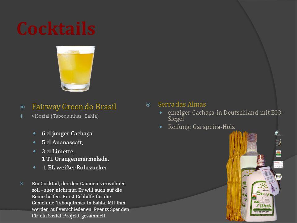 Cocktails  Fairway Green do Brasil  viSozial (Taboquinhas, Bahia) 6 cl junger Cachaça 5 cl Ananassaft, 3 cl Limette, 1 TL Orangenmarmelade, 1 BL wei