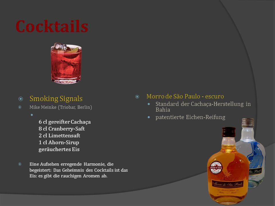 Cocktails  Smoking Signals  Mike Meinke (Triobar, Berlin) 6 cl gereifter Cachaça 8 cl Cranberry-Saft 2 cl Limettensaft 1 cl Ahorn-Sirup geräuchertes