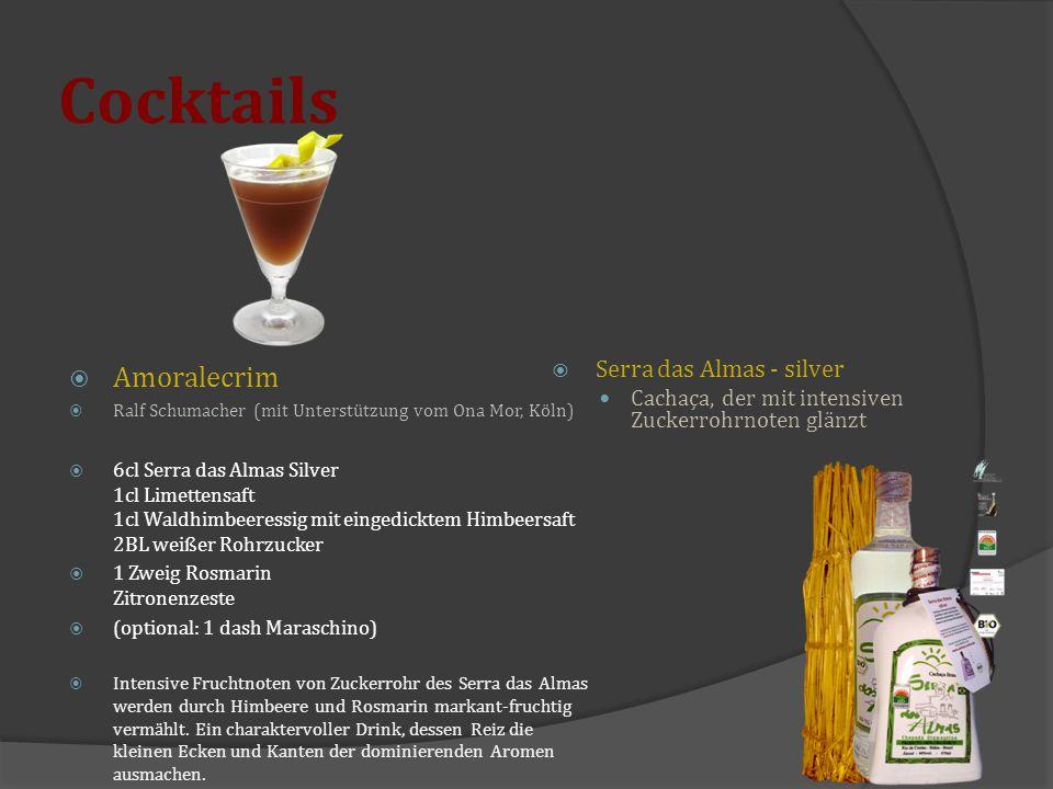 Cocktails  Amoralecrim  Ralf Schumacher (mit Unterstützung vom Ona Mor, Köln)  6cl Serra das Almas Silver 1cl Limettensaft 1cl Waldhimbeeressig mit