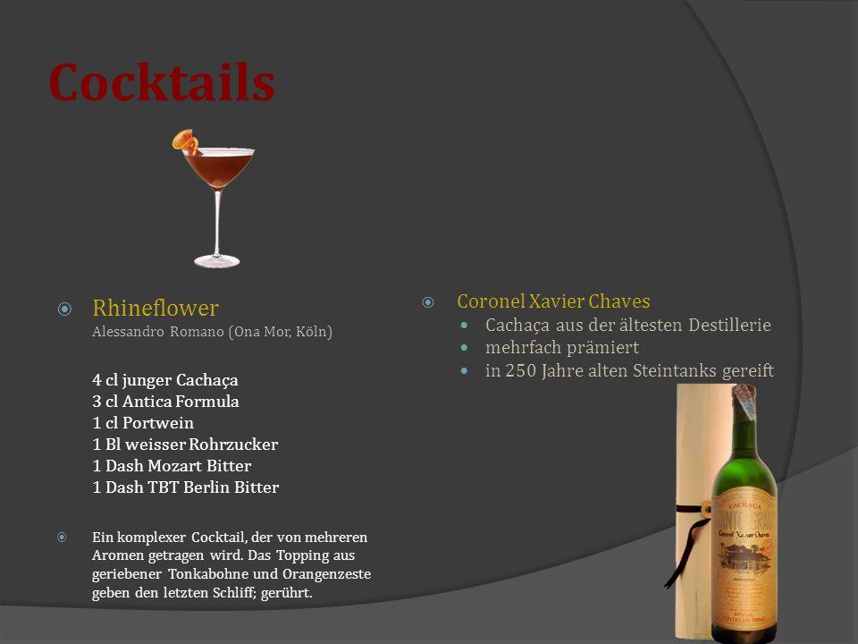 Cocktails  Rhineflower Alessandro Romano (Ona Mor, Köln) 4 cl junger Cachaça 3 cl Antica Formula 1 cl Portwein 1 Bl weisser Rohrzucker 1 Dash Mozart
