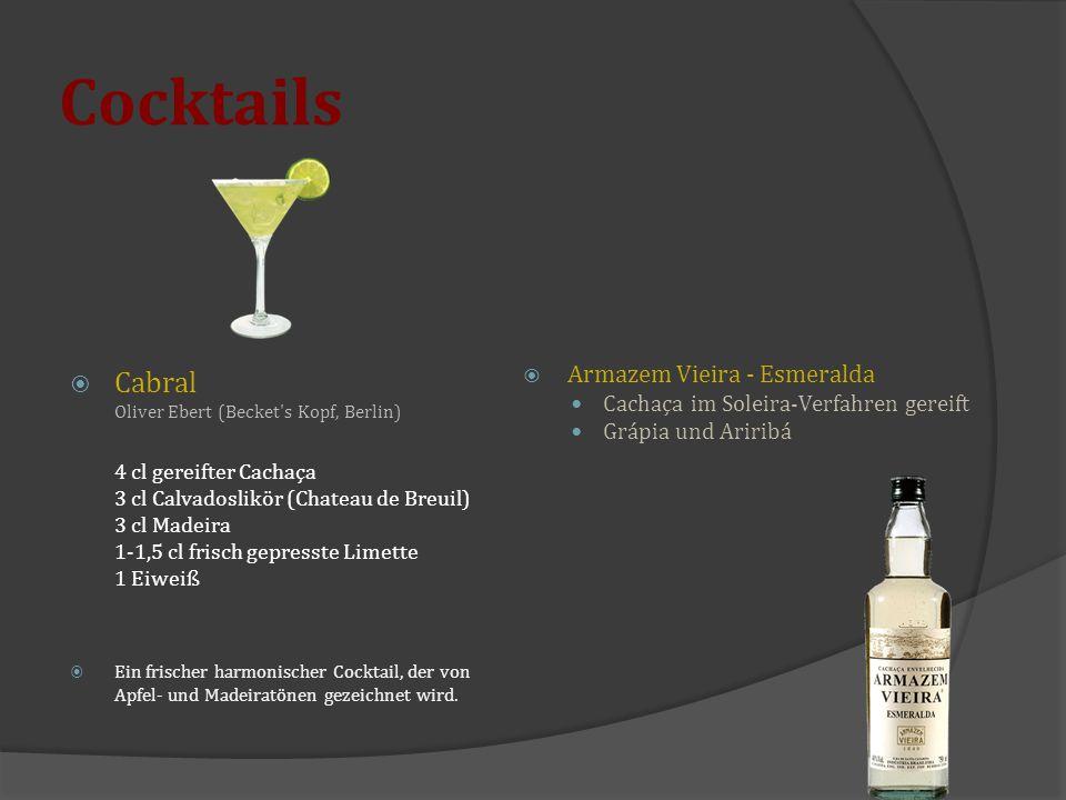Cocktails  Cabral Oliver Ebert (Becket's Kopf, Berlin) 4 cl gereifter Cachaça 3 cl Calvadoslikör (Chateau de Breuil) 3 cl Madeira 1-1,5 cl frisch gep