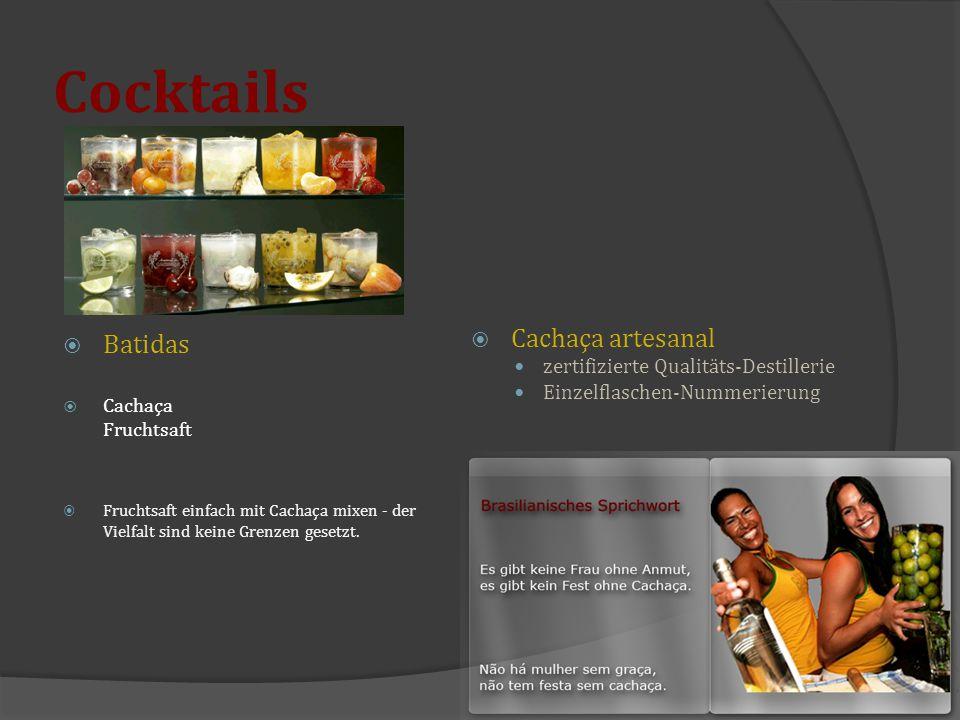 Cocktails  Batidas  Cachaça Fruchtsaft  Fruchtsaft einfach mit Cachaça mixen - der Vielfalt sind keine Grenzen gesetzt.  Cachaça artesanal zertifi