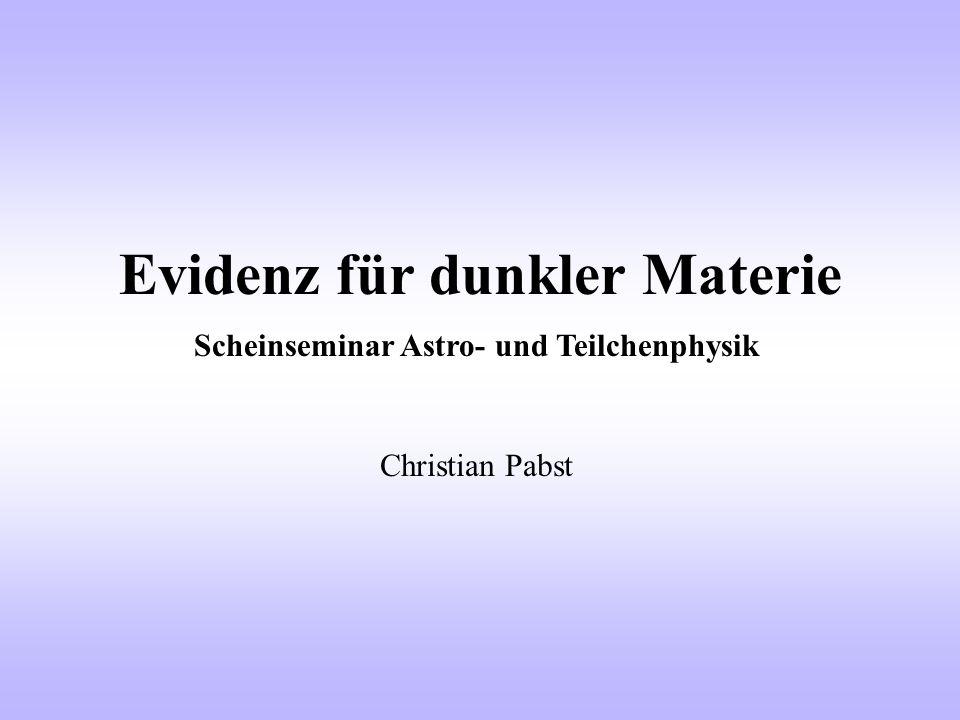 Evidenz für dunkler Materie Scheinseminar Astro- und Teilchenphysik Christian Pabst
