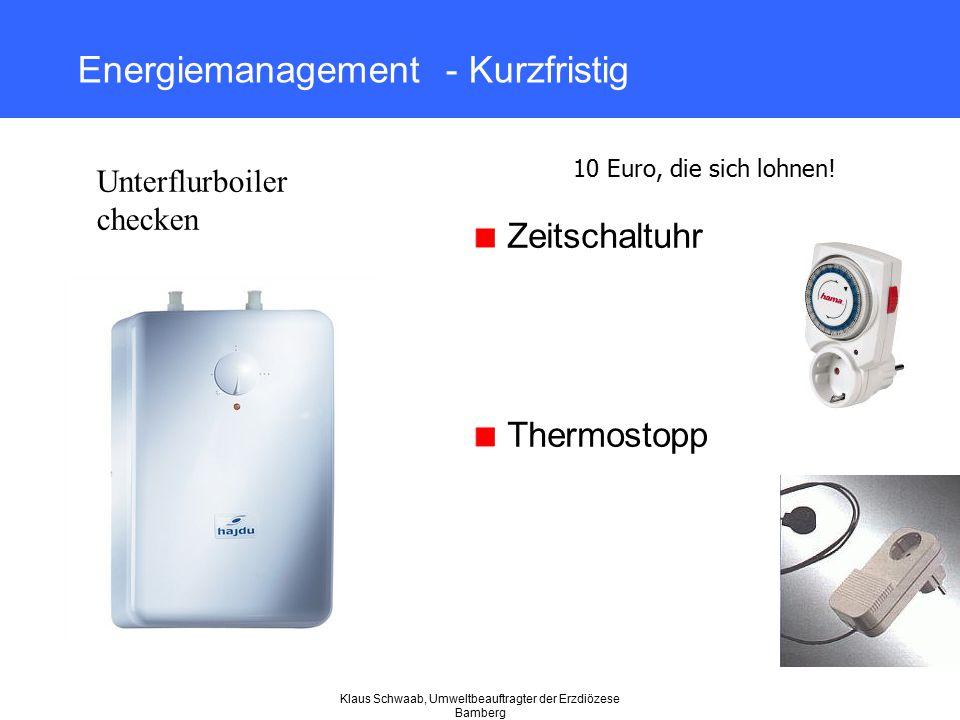 Klaus Schwaab, Umweltbeauftragter der Erzdiözese Bamberg Energiemanagement - Kurzfristig Zeitschaltuhr Thermostopp 10 Euro, die sich lohnen! Unterflur