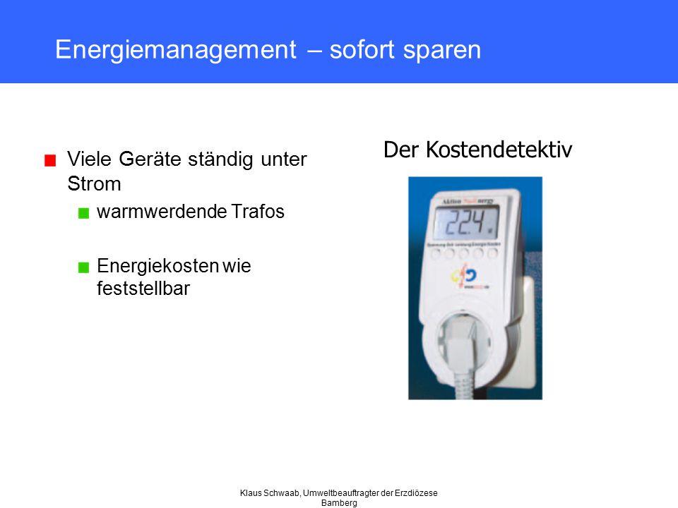 Klaus Schwaab, Umweltbeauftragter der Erzdiözese Bamberg Energiemanagement – sofort sparen Viele Geräte ständig unter Strom warmwerdende Trafos Energi