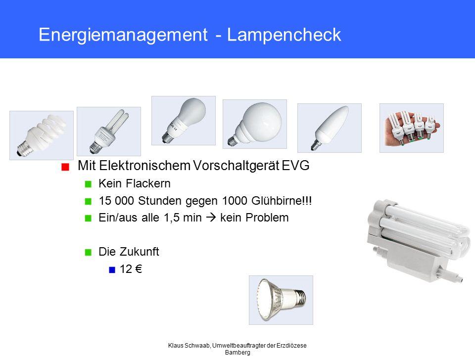 Klaus Schwaab, Umweltbeauftragter der Erzdiözese Bamberg Energiemanagement - Lampencheck Mit Elektronischem Vorschaltgerät EVG Kein Flackern 15 000 St