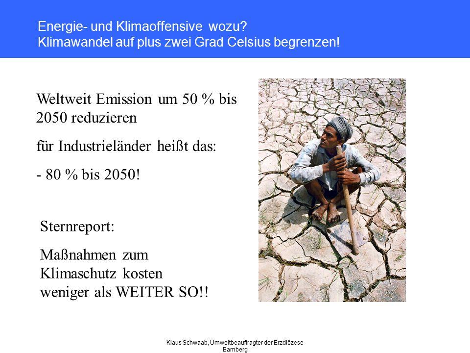 Klaus Schwaab, Umweltbeauftragter der Erzdiözese Bamberg Energie- und Klimaoffensive wozu? Klimawandel auf plus zwei Grad Celsius begrenzen! Weltweit