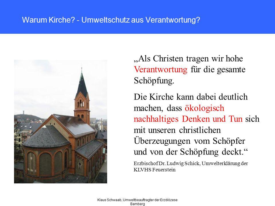 """Klaus Schwaab, Umweltbeauftragter der Erzdiözese Bamberg Warum Kirche? - Umweltschutz aus Verantwortung? """"Als Christen tragen wir hohe Verantwortung f"""