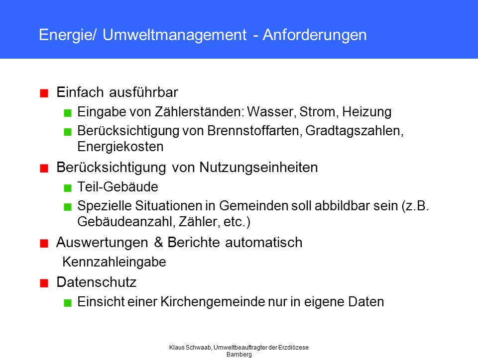 Klaus Schwaab, Umweltbeauftragter der Erzdiözese Bamberg Energie/ Umweltmanagement - Anforderungen Einfach ausführbar Eingabe von Zählerständen: Wasse