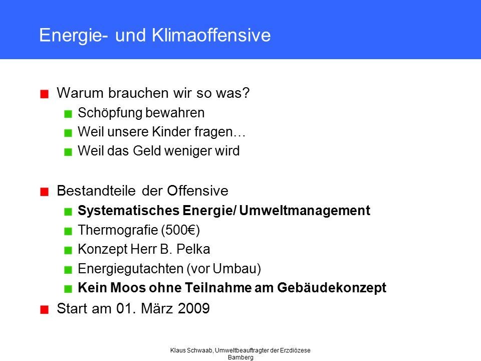 Klaus Schwaab, Umweltbeauftragter der Erzdiözese Bamberg Energie- und Klimaoffensive Warum brauchen wir so was? Schöpfung bewahren Weil unsere Kinder
