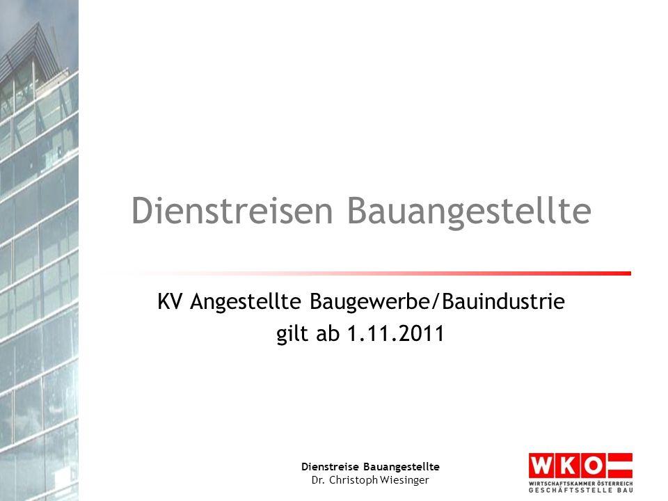 Dienstreise Bauangestellte Dr. Christoph Wiesinger Dienstreisen Bauangestellte KV Angestellte Baugewerbe/Bauindustrie gilt ab 1.11.2011