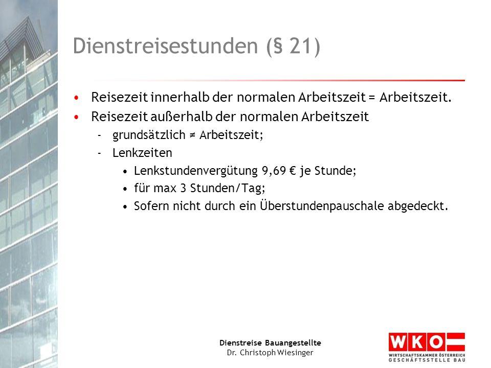 Dienstreise Bauangestellte Dr. Christoph Wiesinger Dienstreisestunden (§ 21) Reisezeit innerhalb der normalen Arbeitszeit = Arbeitszeit. Reisezeit auß