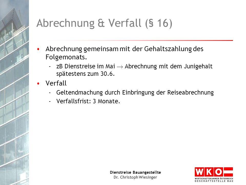 Dienstreise Bauangestellte Dr. Christoph Wiesinger Abrechnung & Verfall (§ 16) Abrechnung gemeinsam mit der Gehaltszahlung des Folgemonats. -zB Dienst