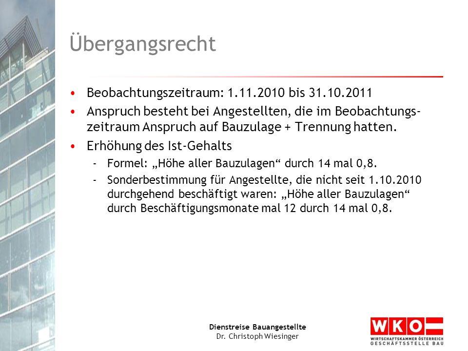 Dienstreise Bauangestellte Dr. Christoph Wiesinger Übergangsrecht Beobachtungszeitraum: 1.11.2010 bis 31.10.2011 Anspruch besteht bei Angestellten, di