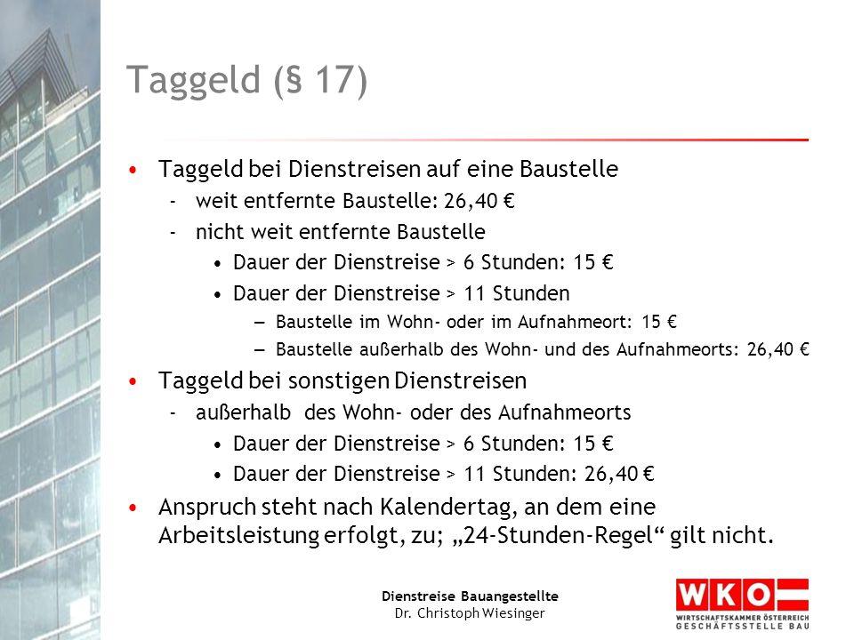 Dienstreise Bauangestellte Dr. Christoph Wiesinger Taggeld (§ 17) Taggeld bei Dienstreisen auf eine Baustelle -weit entfernte Baustelle: 26,40 € -nich