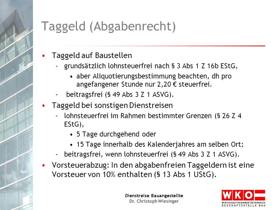 Dienstreise Bauangestellte Dr. Christoph Wiesinger Taggeld (Abgabenrecht) Taggeld auf Baustellen -grundsätzlich lohnsteuerfrei nach § 3 Abs 1 Z 16b ES
