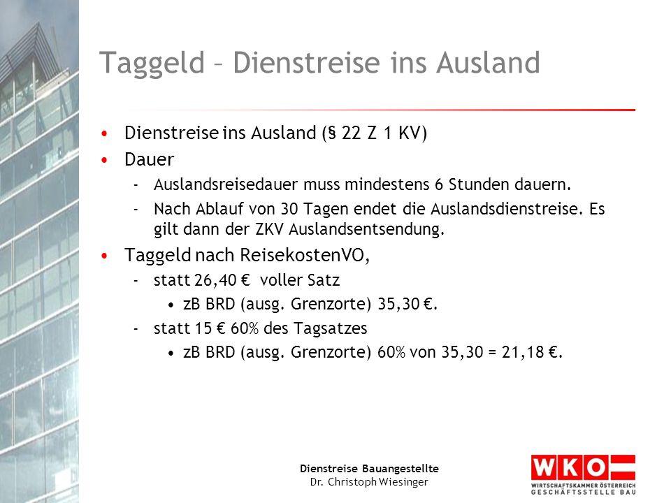 Dienstreise Bauangestellte Dr. Christoph Wiesinger Taggeld – Dienstreise ins Ausland Dienstreise ins Ausland (§ 22 Z 1 KV) Dauer -Auslandsreisedauer m