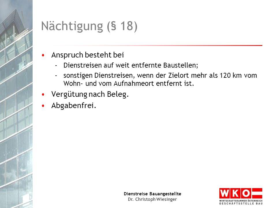 Dienstreise Bauangestellte Dr. Christoph Wiesinger Nächtigung (§ 18) Anspruch besteht bei -Dienstreisen auf weit entfernte Baustellen; -sonstigen Dien