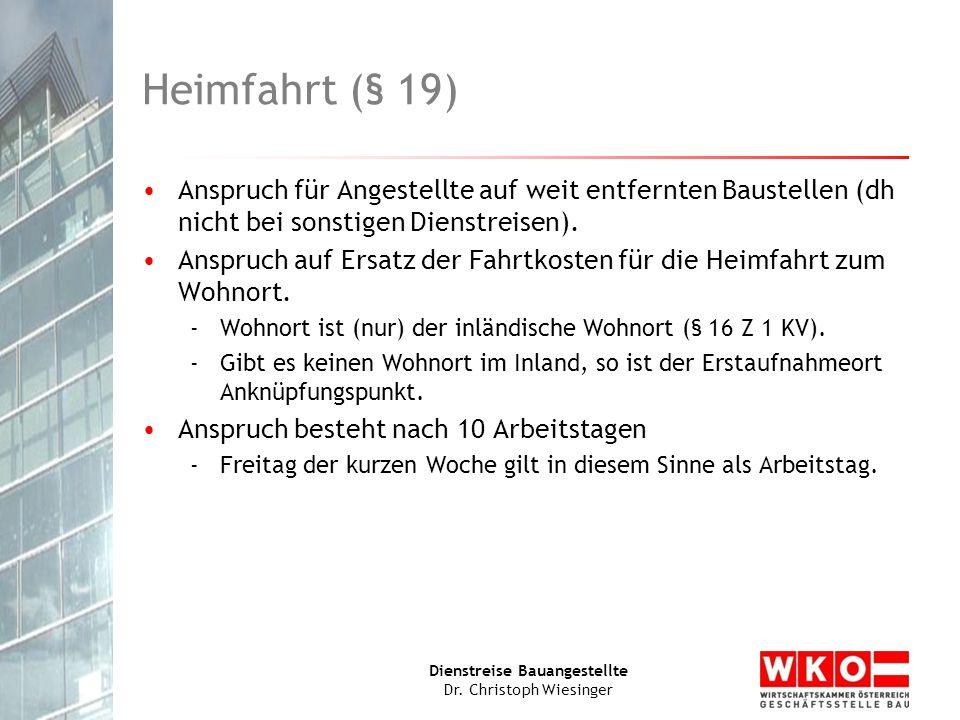 Dienstreise Bauangestellte Dr. Christoph Wiesinger Heimfahrt (§ 19) Anspruch für Angestellte auf weit entfernten Baustellen (dh nicht bei sonstigen Di