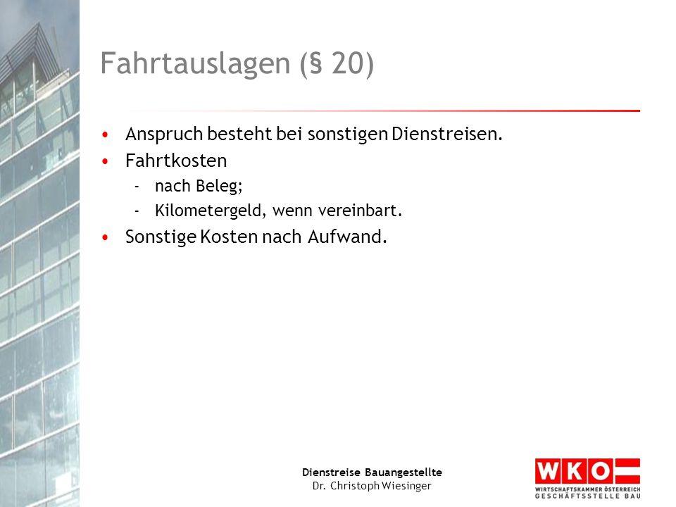 Dienstreise Bauangestellte Dr. Christoph Wiesinger Fahrtauslagen (§ 20) Anspruch besteht bei sonstigen Dienstreisen. Fahrtkosten -nach Beleg; -Kilomet