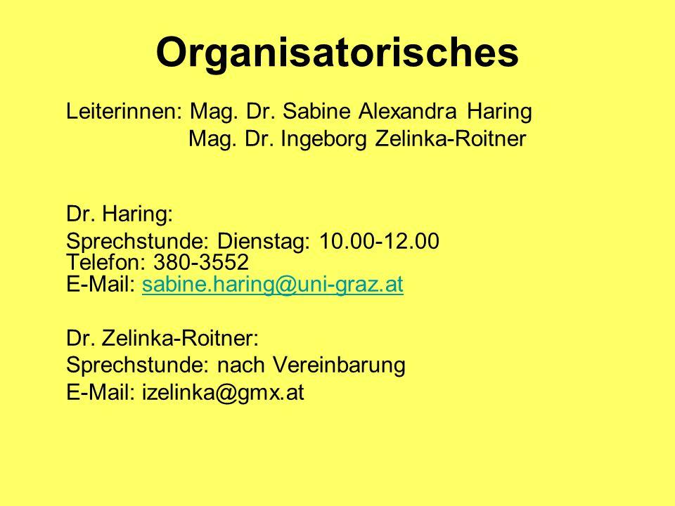 Organisatorisches Leiterinnen: Mag. Dr. Sabine Alexandra Haring Mag. Dr. Ingeborg Zelinka-Roitner Dr. Haring: Sprechstunde: Dienstag: 10.00-12.00 Tele