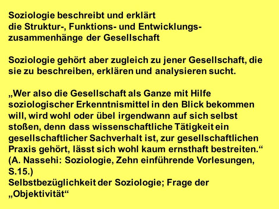 Soziologie beschreibt und erklärt die Struktur-, Funktions- und Entwicklungs- zusammenhänge der Gesellschaft Soziologie gehört aber zugleich zu jener