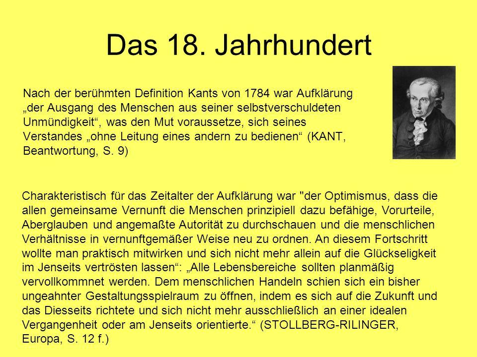 """Das 18. Jahrhundert Nach der berühmten Definition Kants von 1784 war Aufklärung """"der Ausgang des Menschen aus seiner selbstverschuldeten Unmündigkeit"""""""