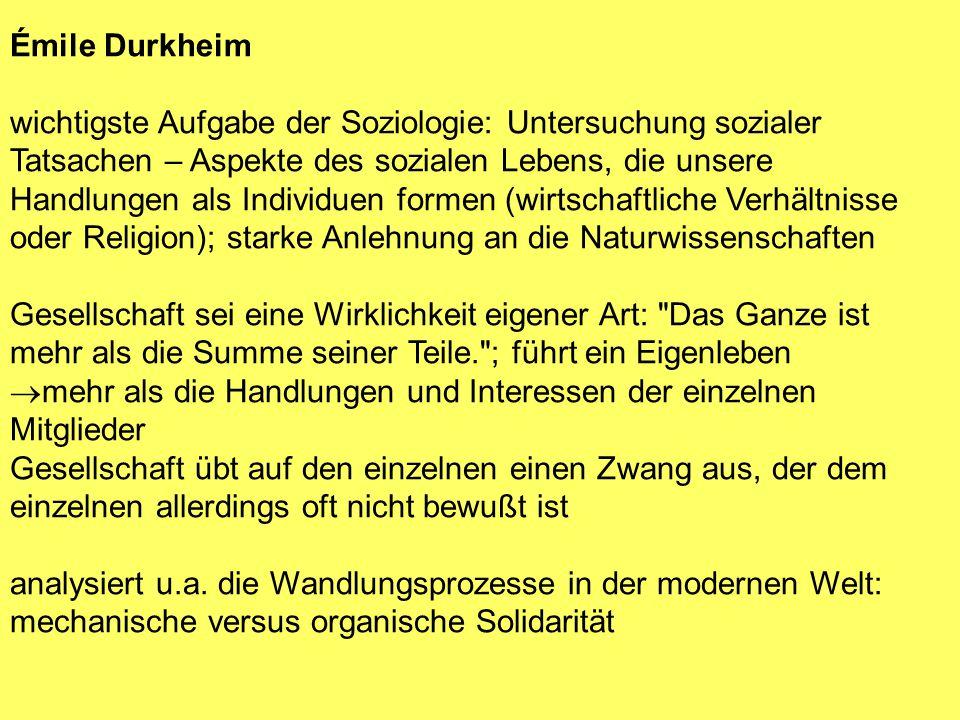 Émile Durkheim wichtigste Aufgabe der Soziologie: Untersuchung sozialer Tatsachen – Aspekte des sozialen Lebens, die unsere Handlungen als Individuen