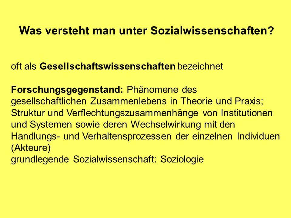 Was versteht man unter Sozialwissenschaften? oft als Gesellschaftswissenschaften bezeichnet Forschungsgegenstand: Phänomene des gesellschaftlichen Zus