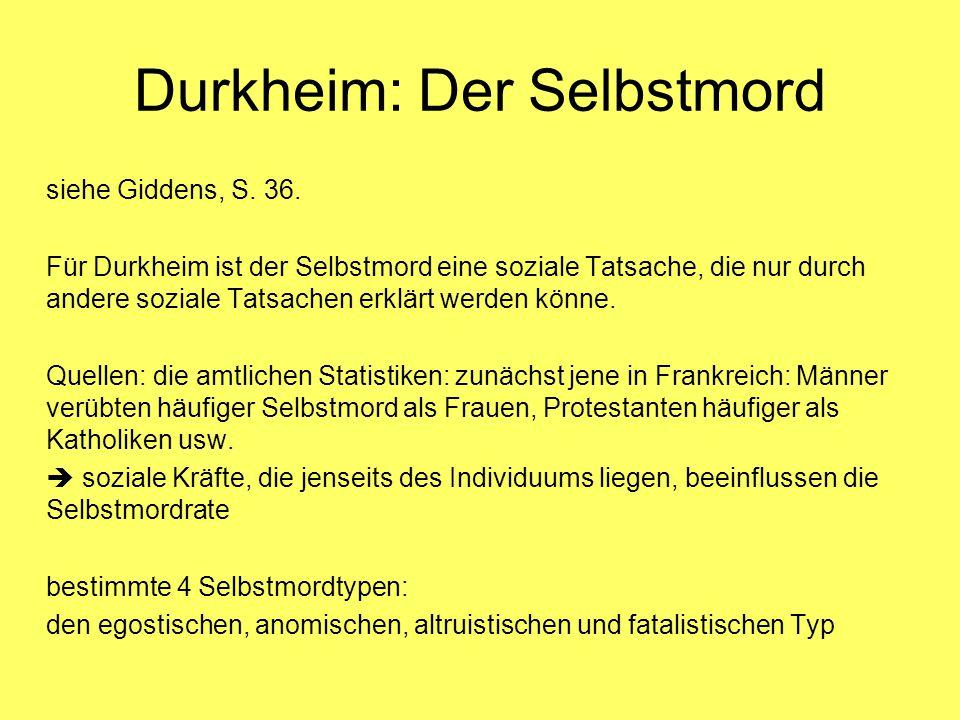 Durkheim: Der Selbstmord siehe Giddens, S. 36. Für Durkheim ist der Selbstmord eine soziale Tatsache, die nur durch andere soziale Tatsachen erklärt w