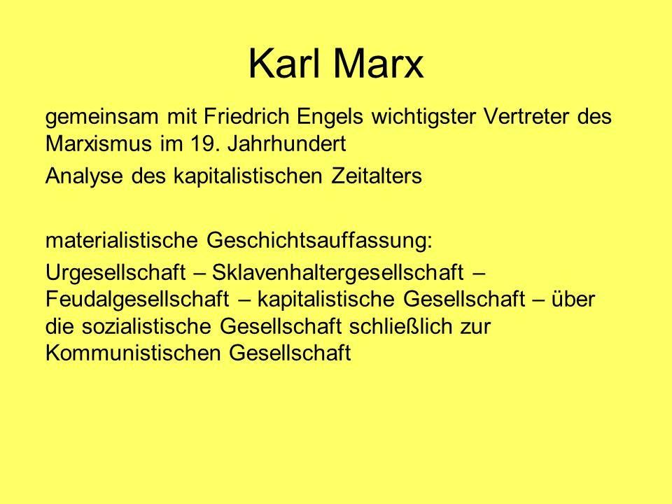 Karl Marx gemeinsam mit Friedrich Engels wichtigster Vertreter des Marxismus im 19. Jahrhundert Analyse des kapitalistischen Zeitalters materialistisc