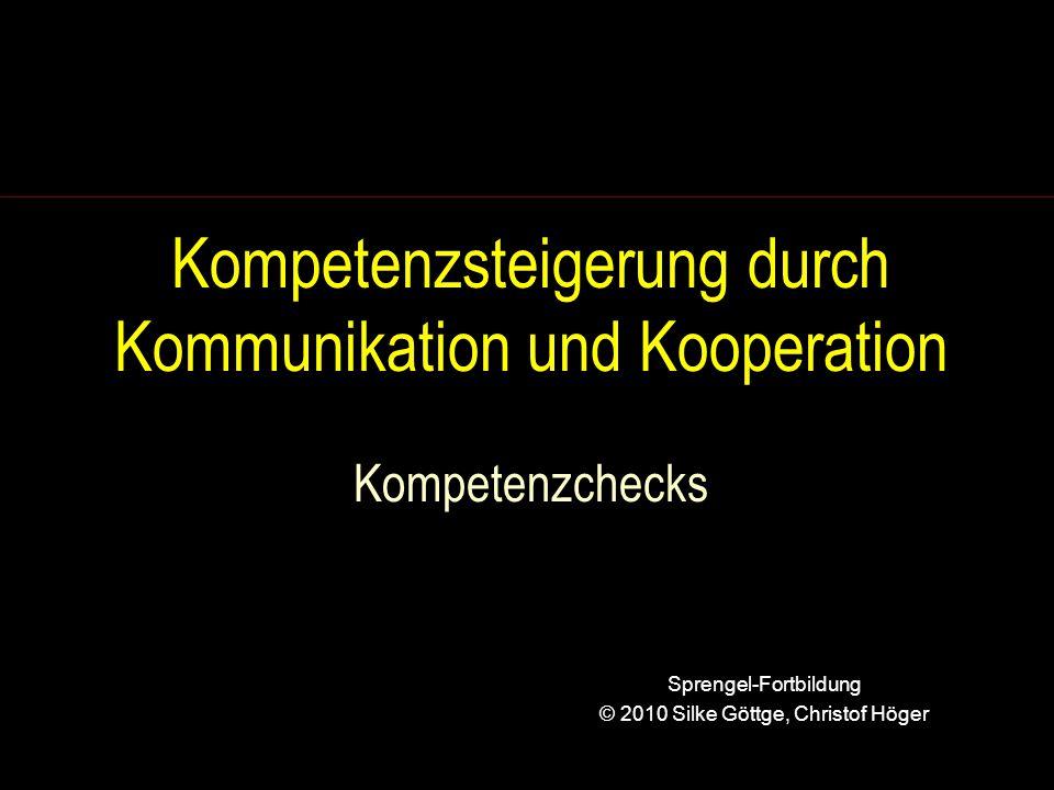 Kompetenzsteigerung durch Kommunikation und Kooperation Kompetenzchecks Sprengel-Fortbildung © 2010 Silke Göttge, Christof Höger