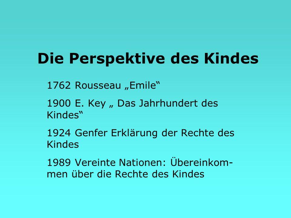 """Die Perspektive des Kindes 1762 Rousseau """"Emile"""" 1900 E. Key """" Das Jahrhundert des Kindes"""" 1924 Genfer Erklärung der Rechte des Kindes 1989 Vereinte N"""