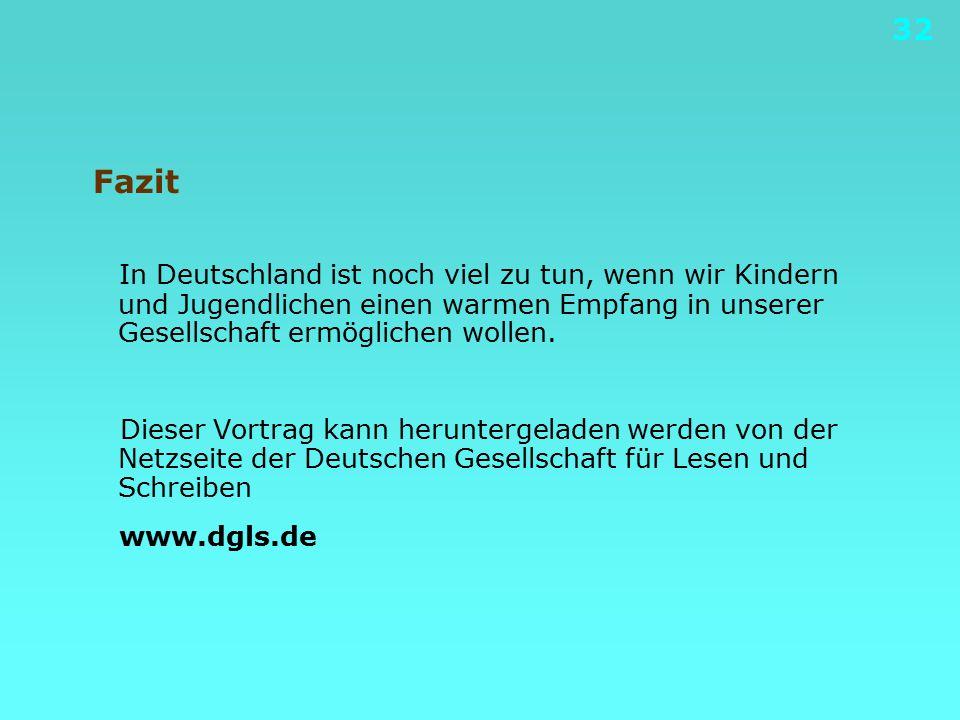 32 Fazit In Deutschland ist noch viel zu tun, wenn wir Kindern und Jugendlichen einen warmen Empfang in unserer Gesellschaft ermöglichen wollen. Diese