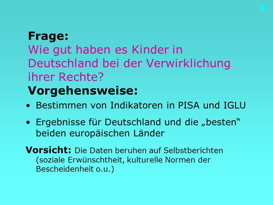 5 Frage: Wie gut haben es Kinder in Deutschland bei der Verwirklichung ihrer Rechte? Vorgehensweise: Bestimmen von Indikatoren in PISA und IGLU Ergebn