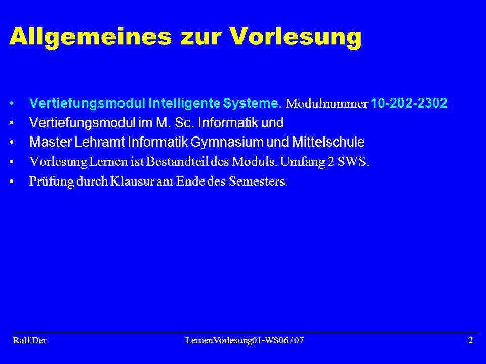 Ralf DerLernenVorlesung01-WS06 / 072 Allgemeines zur Vorlesung Vertiefungsmodul Intelligente Systeme.