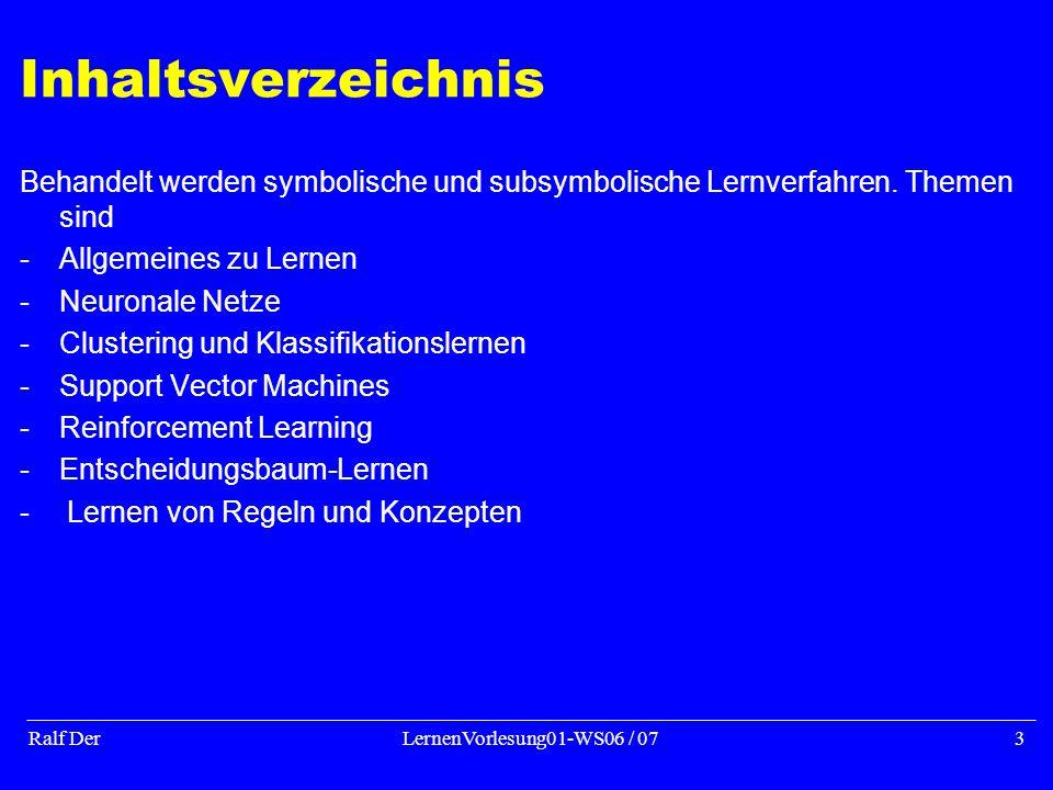 Ralf DerLernenVorlesung01-WS06 / 073 Inhaltsverzeichnis Behandelt werden symbolische und subsymbolische Lernverfahren.